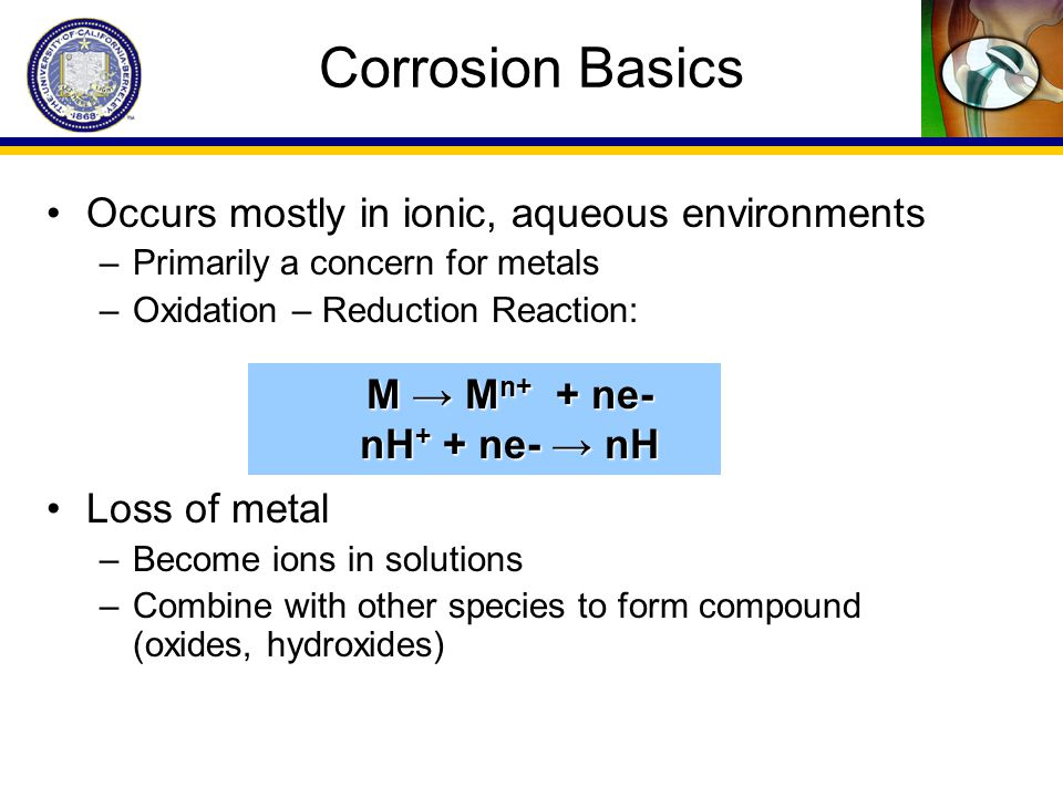 Corrosion Basics Occurs mostly in ionic, aqueous environments