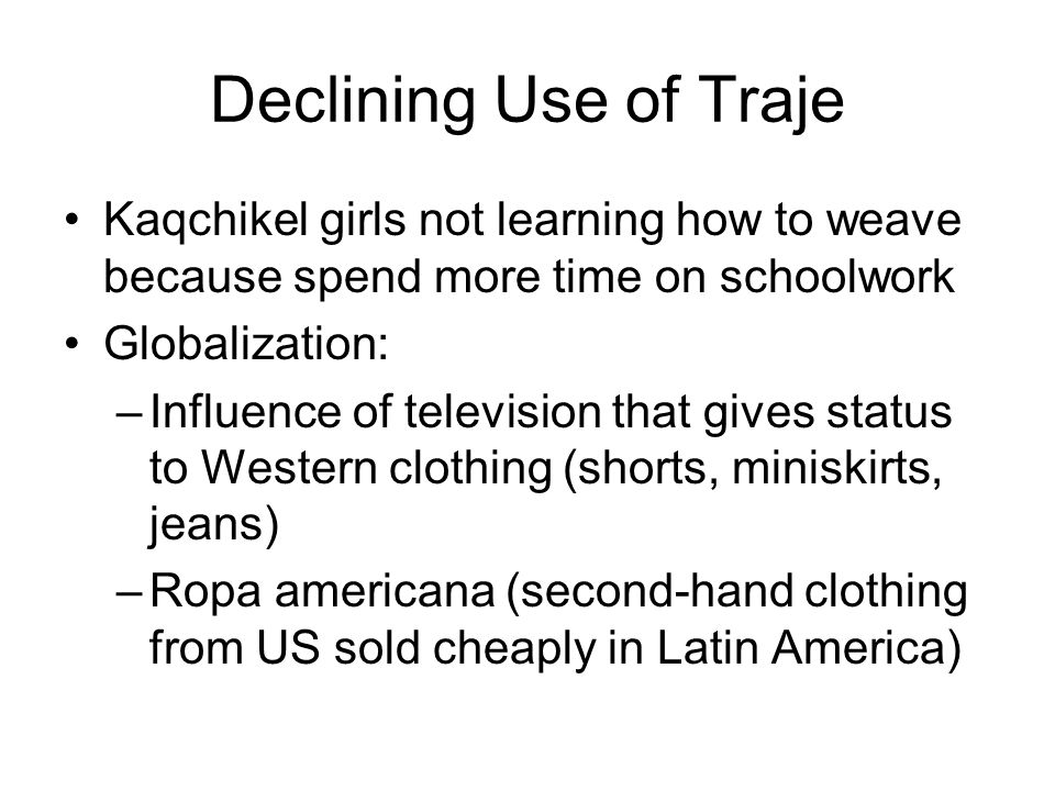 Declining Use of Traje Kaqchikel girls not learning how to weave because spend more time on schoolwork.