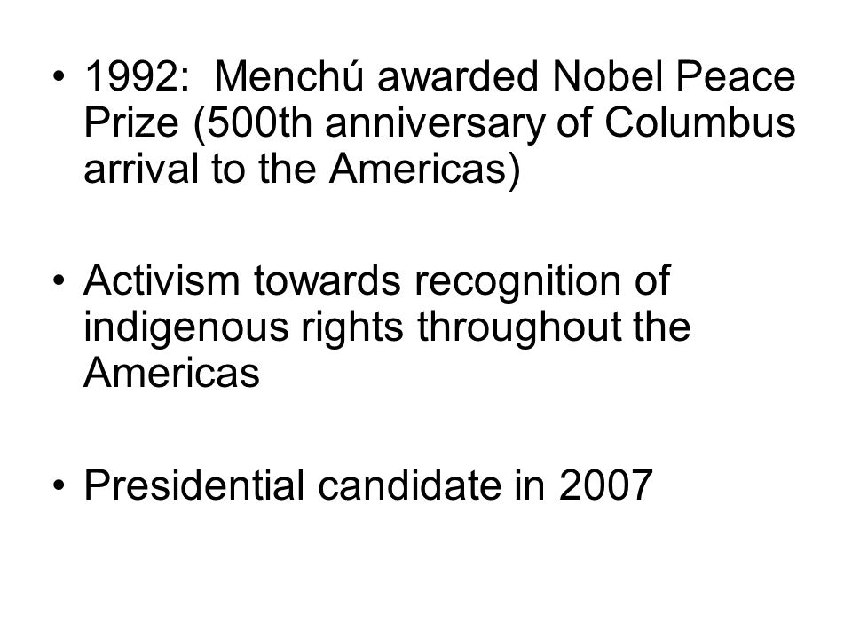 1992: Menchú awarded Nobel Peace Prize (500th anniversary of Columbus arrival to the Americas)