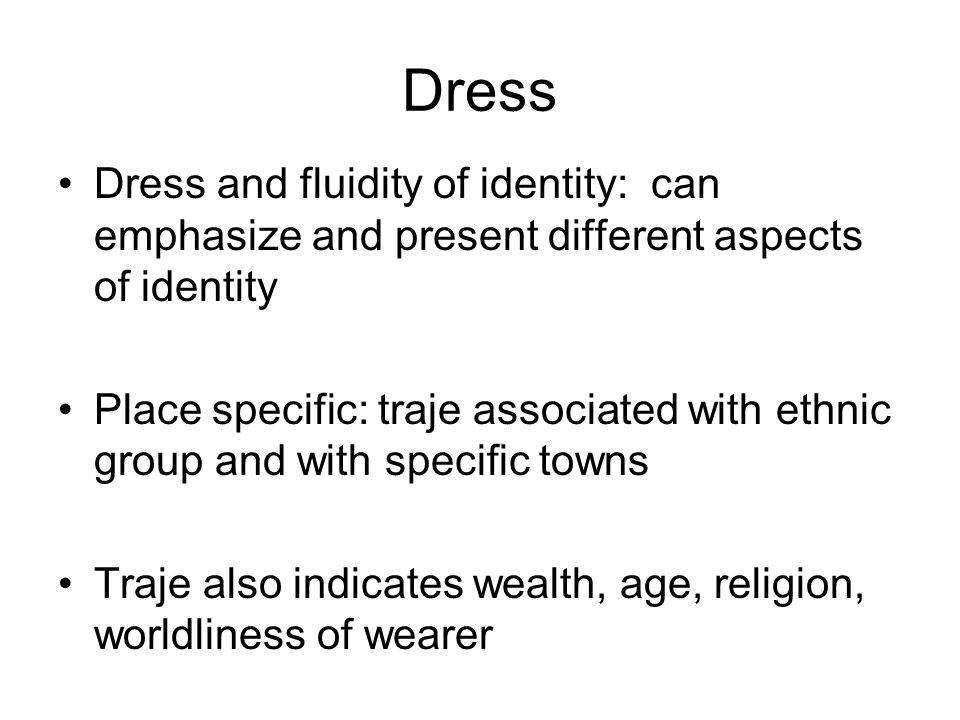 Dress Dress and fluidity of identity: can emphasize and present different aspects of identity.