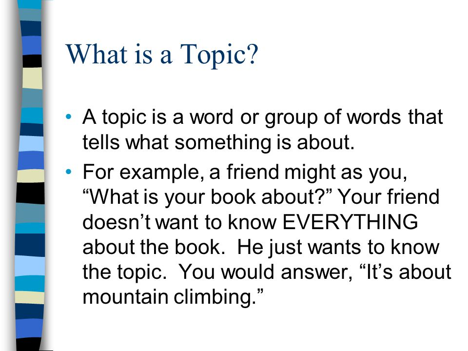 What is a Topic A topic is a word or group of words that tells what something is about.
