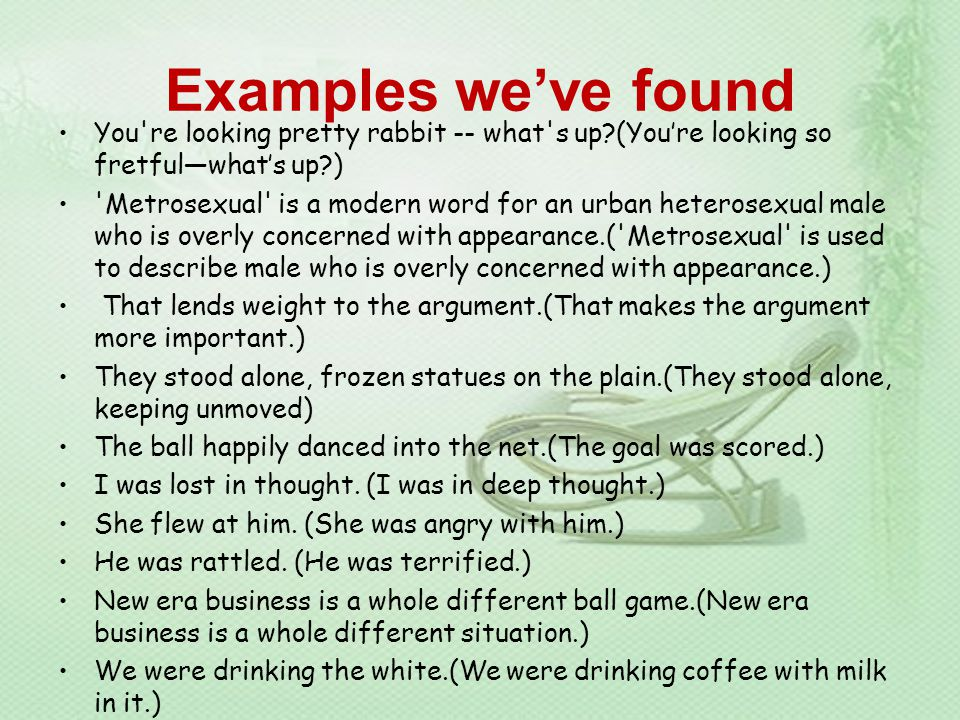 Examples we've found You re looking pretty rabbit -- what s up (You're looking so fretful—what's up )