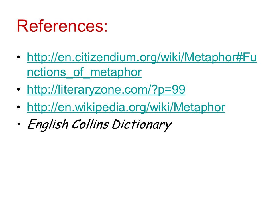 References: http://en.citizendium.org/wiki/Metaphor#Functions_of_metaphor. http://literaryzone.com/ p=99.