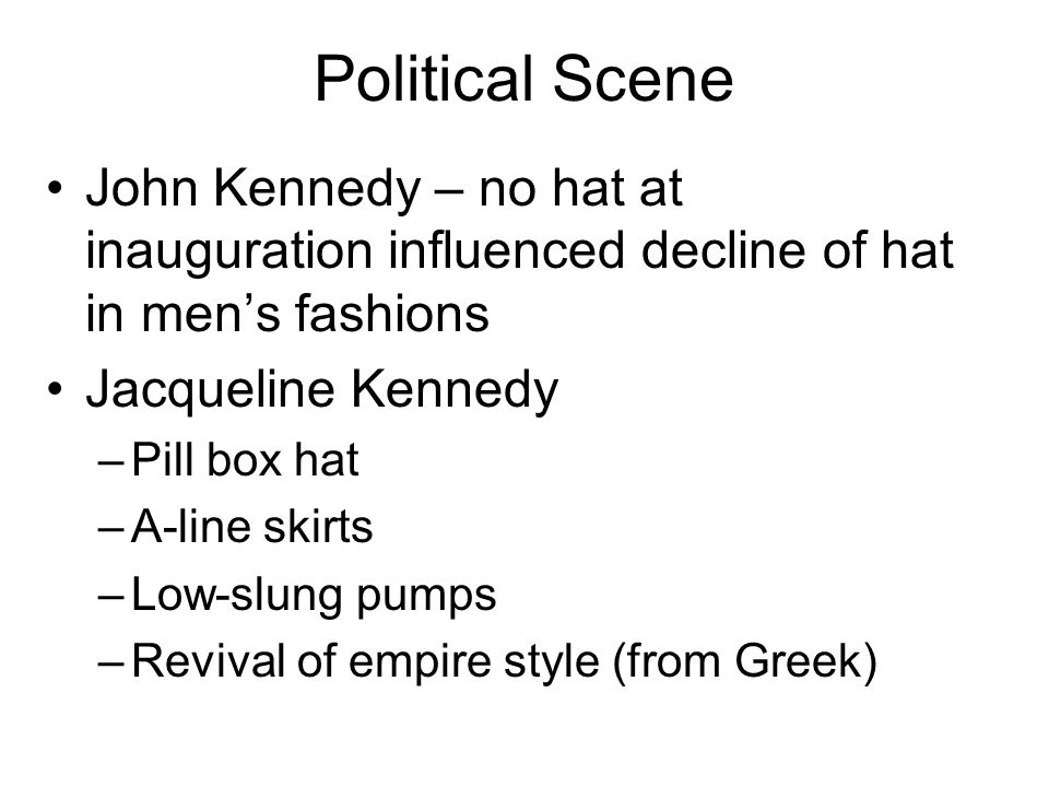 Political Scene John Kennedy – no hat at inauguration influenced decline of hat in men's fashions. Jacqueline Kennedy.