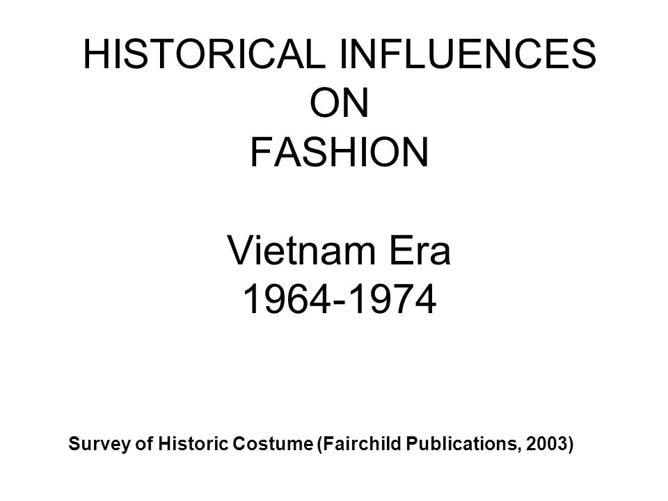 HISTORICAL INFLUENCES ON FASHION Vietnam Era 1964-1974