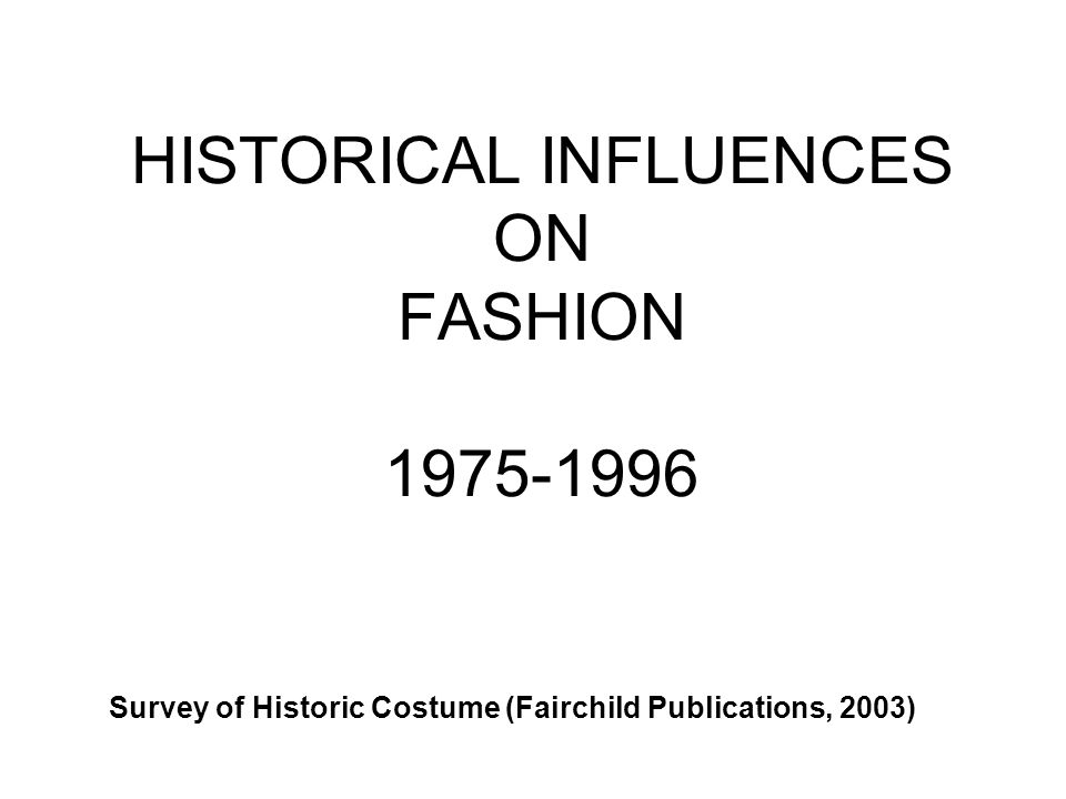 HISTORICAL INFLUENCES ON FASHION 1975-1996