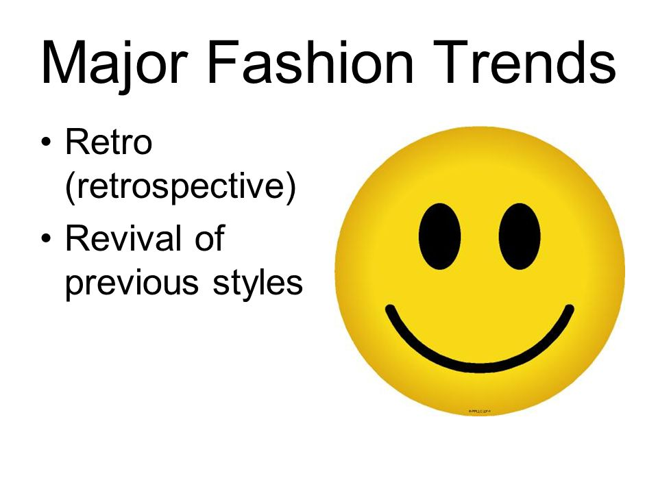 Major Fashion Trends Retro (retrospective) Revival of previous styles