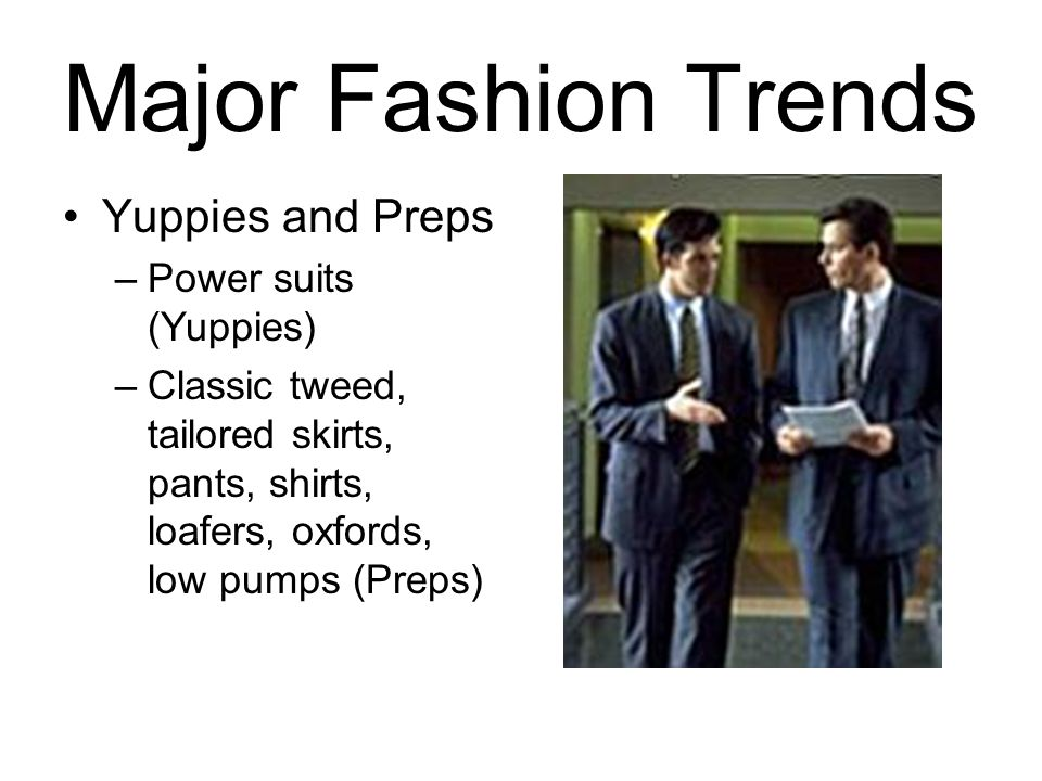Major Fashion Trends Yuppies and Preps Power suits (Yuppies)