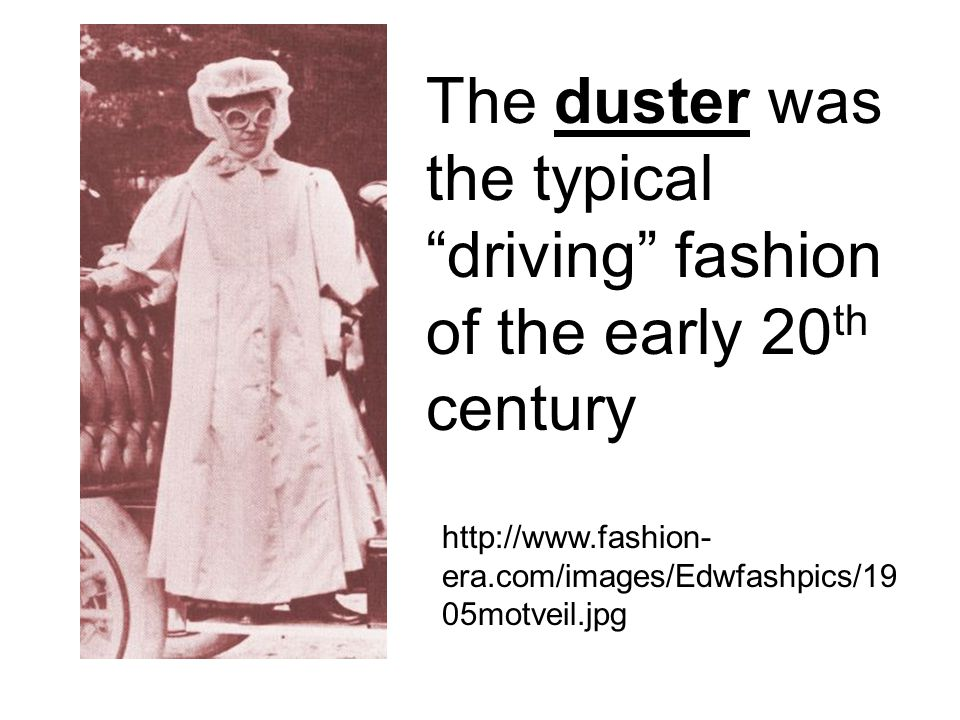 The duster was the typical driving fashion of the early 20th century