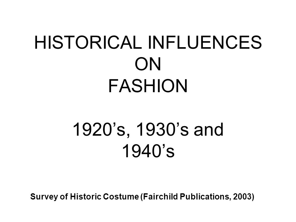 HISTORICAL INFLUENCES ON FASHION 1920's, 1930's and 1940's
