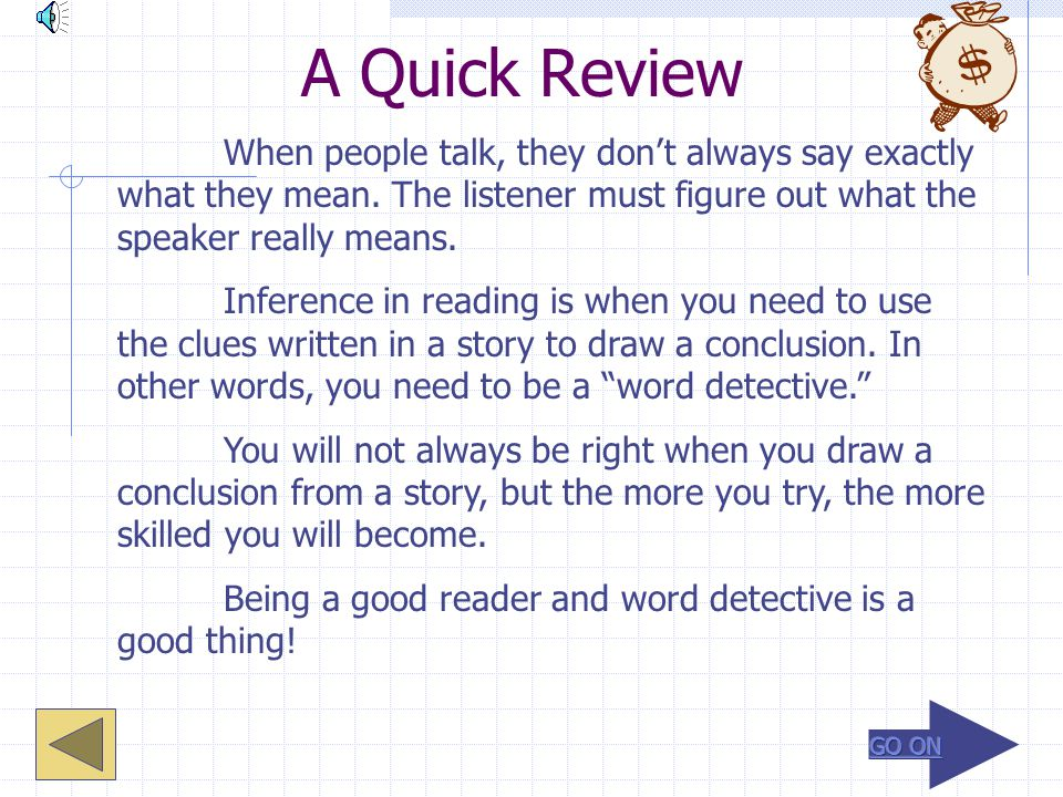 A Quick Review When people talk, they don't always say exactly what they mean. The listener must figure out what the speaker really means.