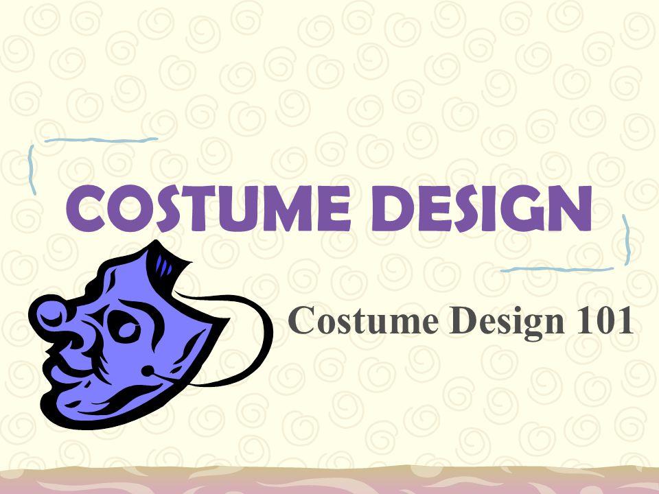 COSTUME DESIGN Costume Design 101