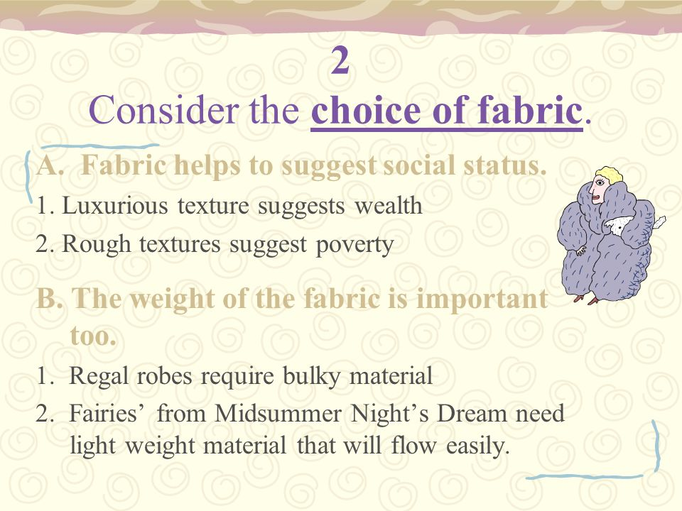 2 Consider the choice of fabric.