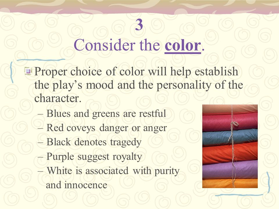 3 Consider the color. Proper choice of color will help establish the play's mood and the personality of the character.