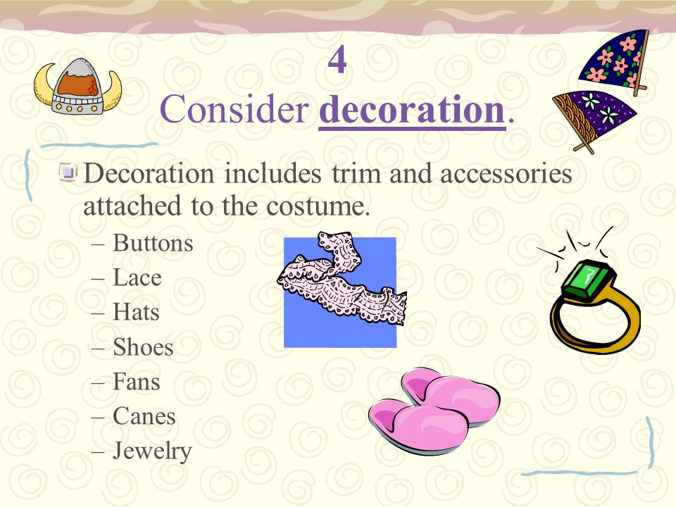 4 Consider decoration. Decoration includes trim and accessories attached to the costume. Buttons. Lace.