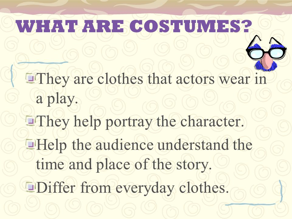 WHAT ARE COSTUMES They are clothes that actors wear in a play.