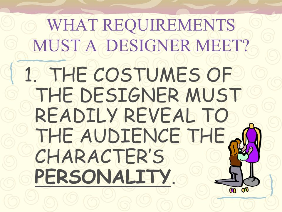 WHAT REQUIREMENTS MUST A DESIGNER MEET