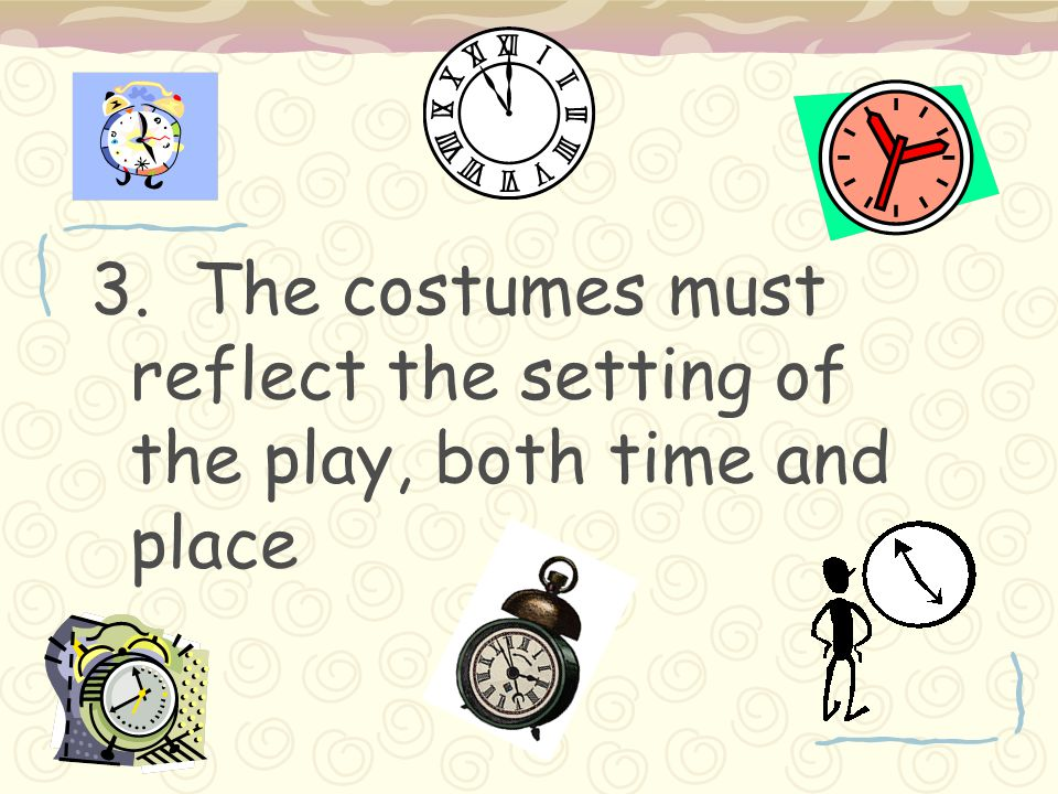 3. The costumes must reflect the setting of the play, both time and place