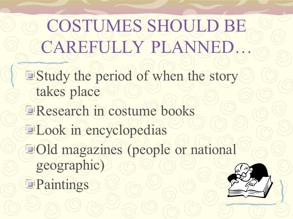 COSTUMES SHOULD BE CAREFULLY PLANNED…