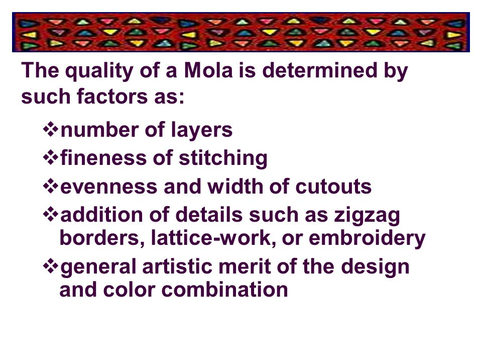 The quality of a Mola is determined by such factors as: