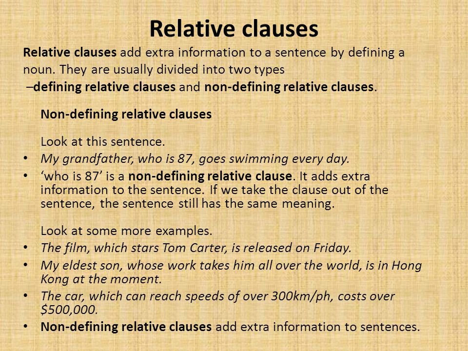 Relative clauses Relative clauses add extra information to a sentence by defining a. noun. They are usually divided into two types.