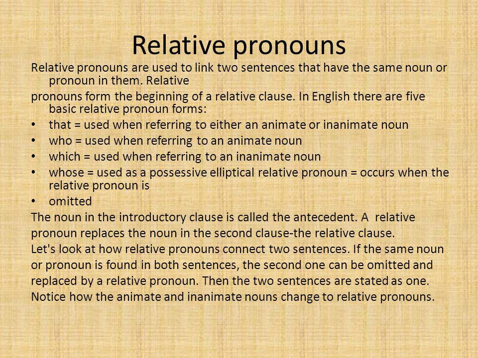 Relative pronouns Relative pronouns are used to link two sentences that have the same noun or pronoun in them. Relative.