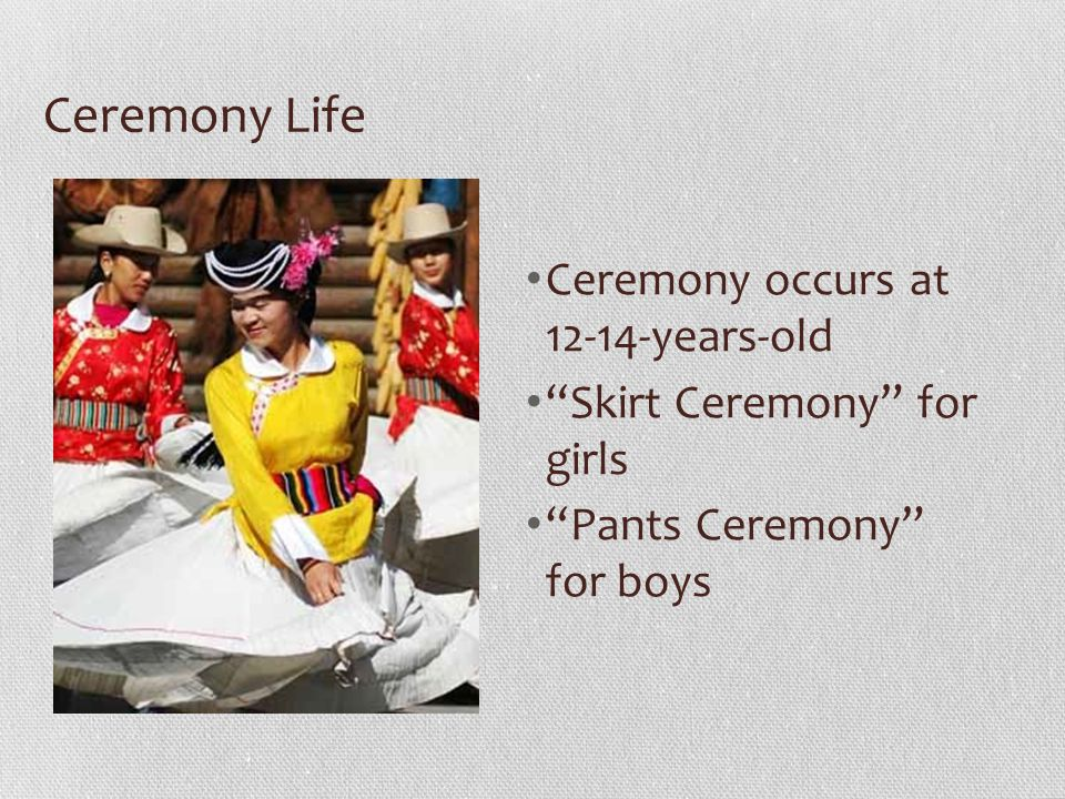 Ceremony Life Ceremony occurs at 12-14-years-old