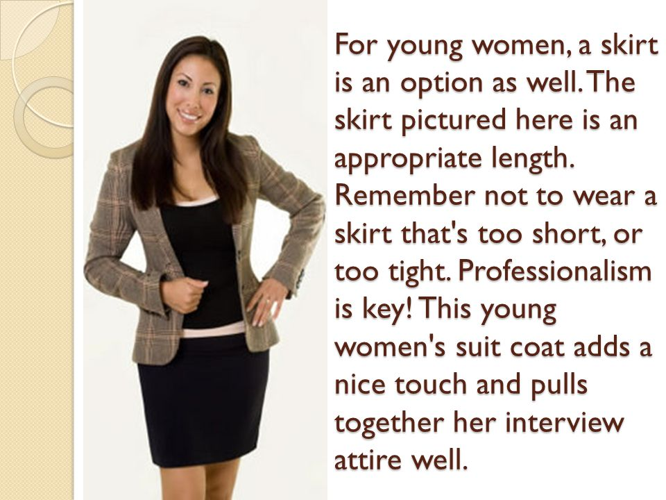 For young women, a skirt is an option as well