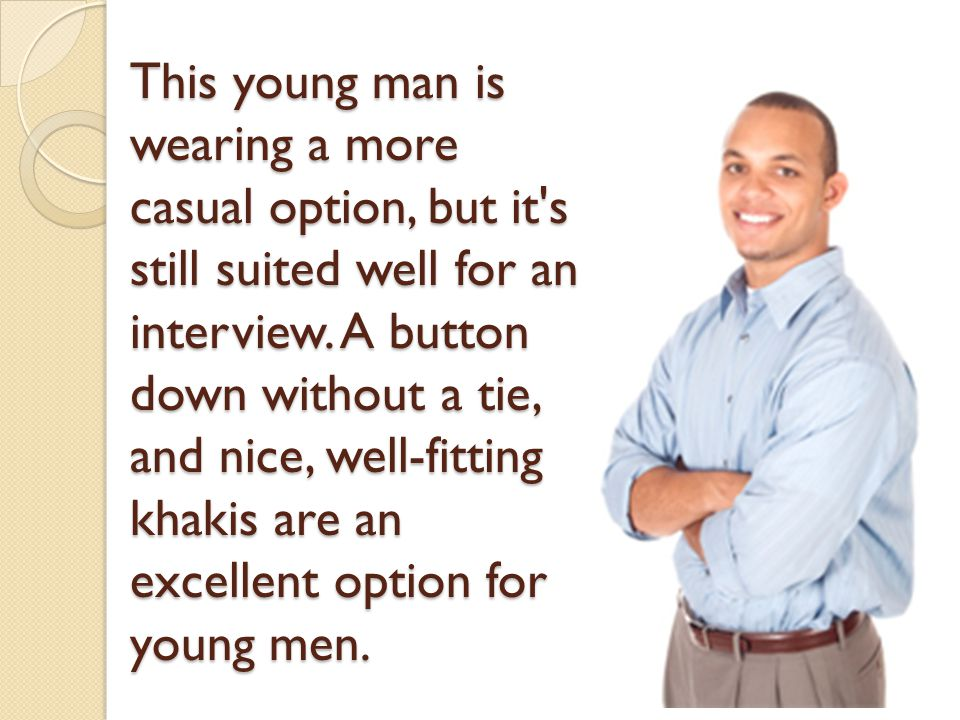 This young man is wearing a more casual option, but it s still suited well for an interview.