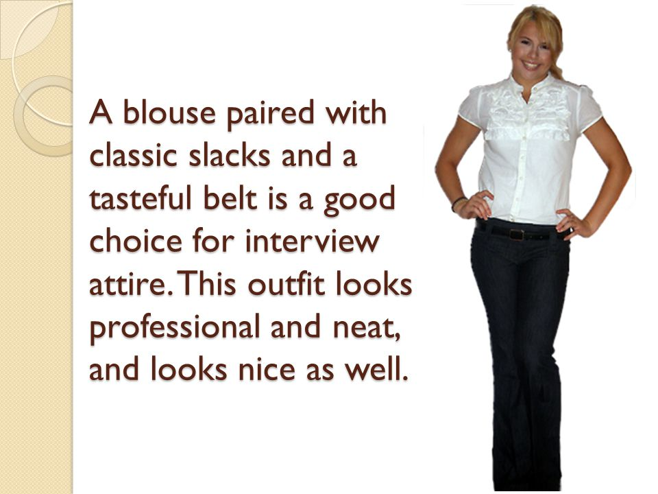 A blouse paired with classic slacks and a tasteful belt is a good choice for interview attire.