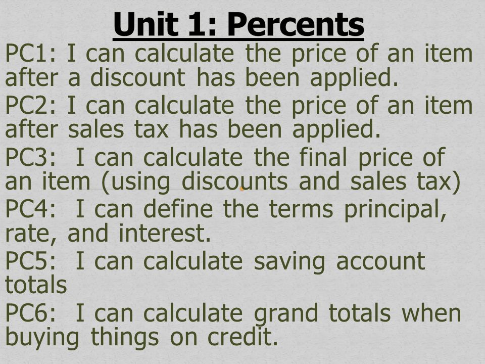 Unit 1: Percents PC1: I can calculate the price of an item after a discount has been applied.