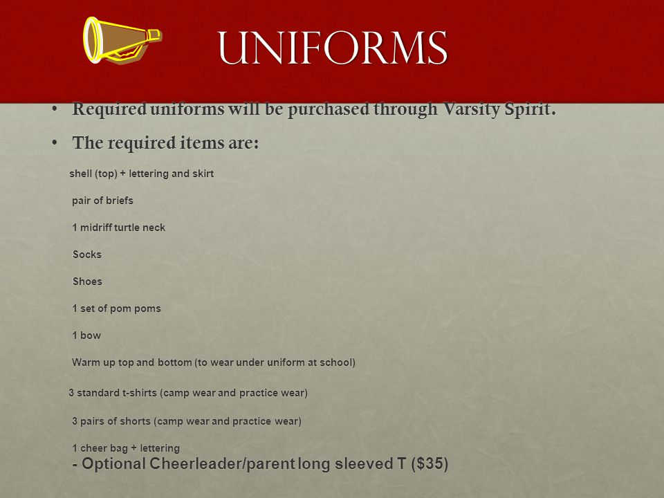 Uniforms Required uniforms will be purchased through Varsity Spirit.
