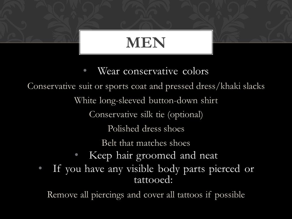 men Wear conservative colors Keep hair groomed and neat