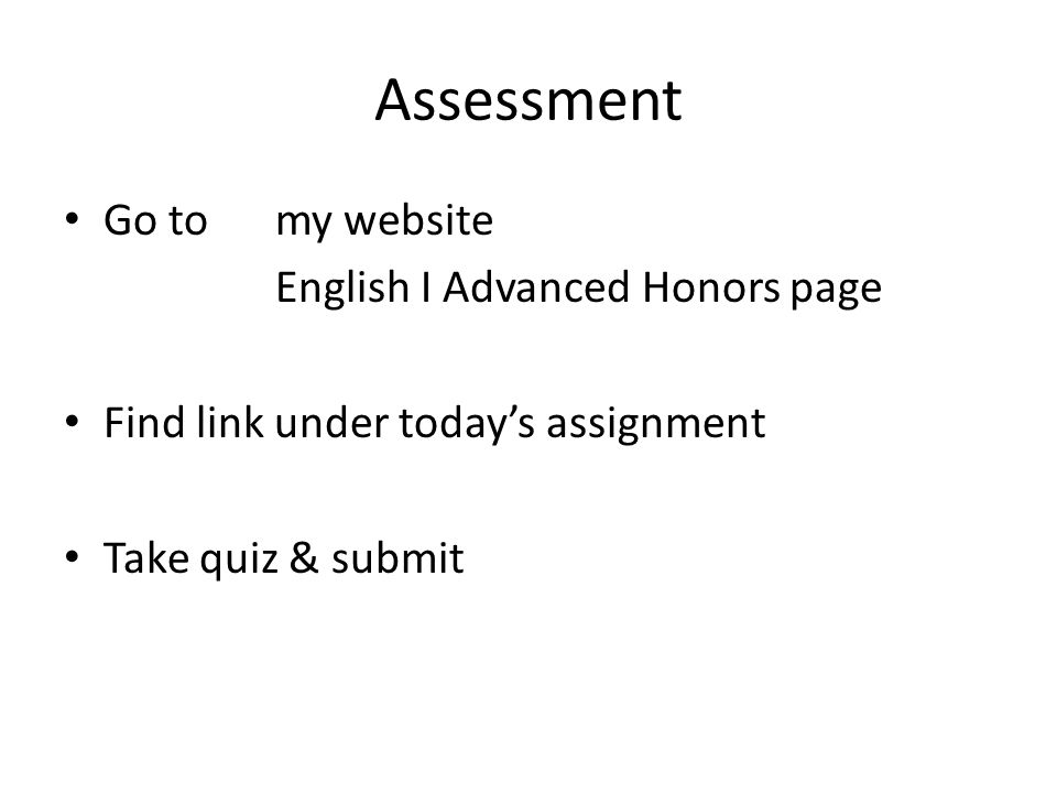 Assessment Go to my website English I Advanced Honors page