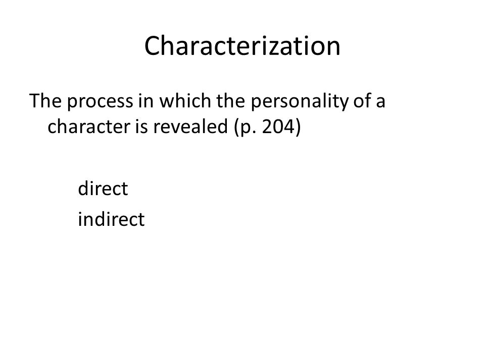 Characterization The process in which the personality of a character is revealed (p.