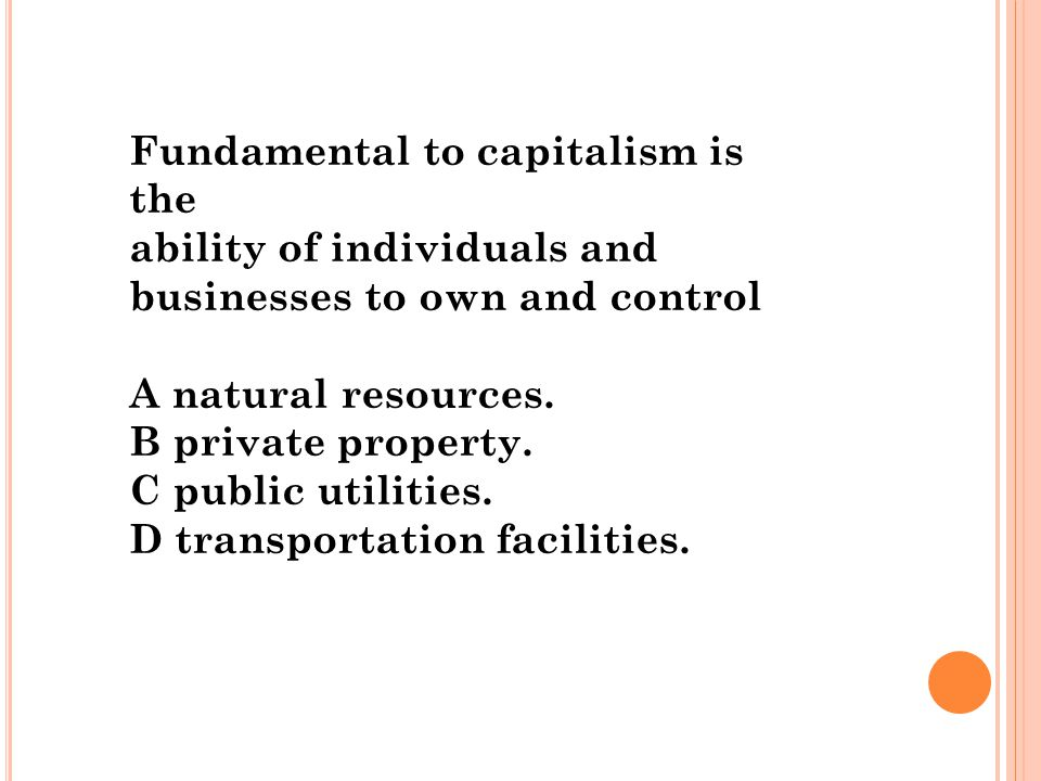 Fundamental to capitalism is the