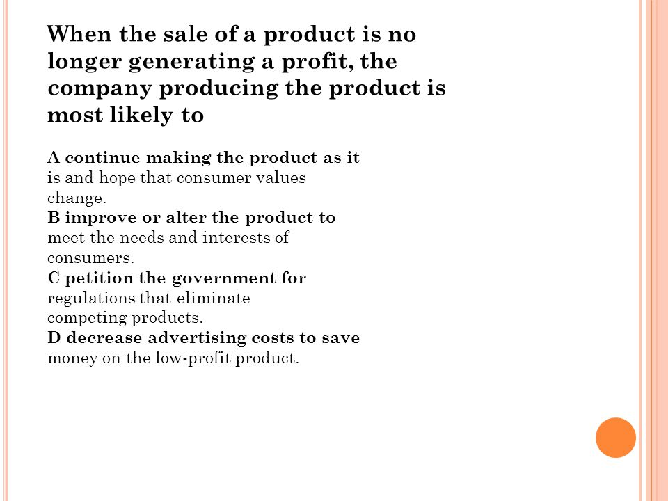 When the sale of a product is no longer generating a profit, the
