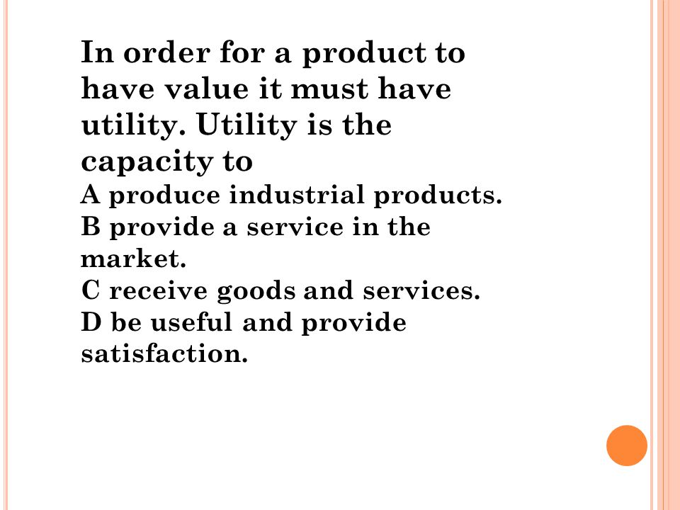 In order for a product to have value it must have utility