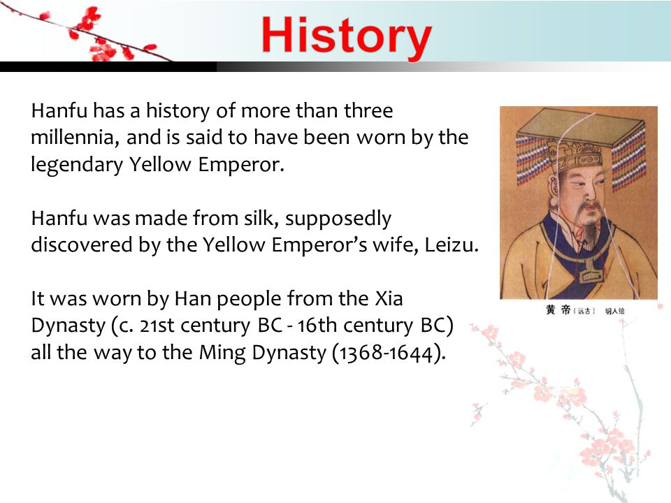 content Hanfu has a history of more than three millennia, and is said to have been worn by the legendary Yellow Emperor.