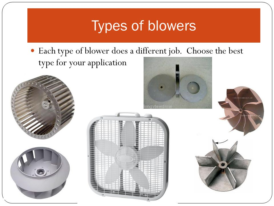 Types of blowers Each type of blower does a different job.