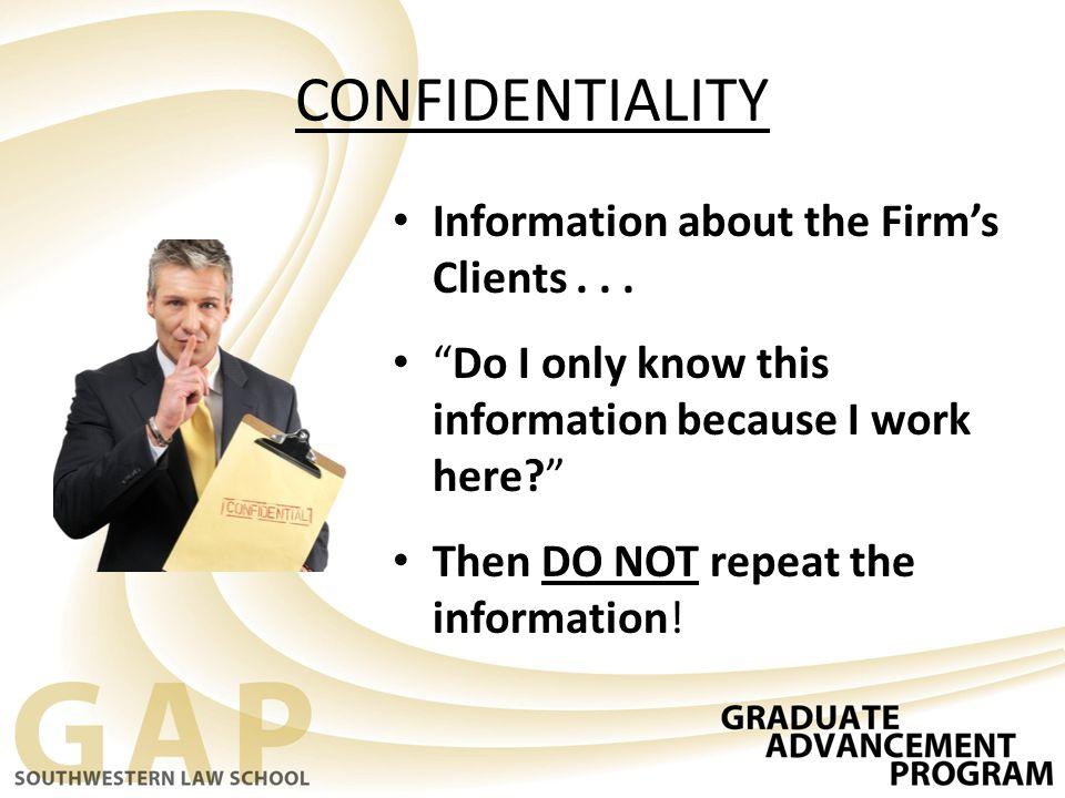 CONFIDENTIALITY Information about the Firm's Clients . . .