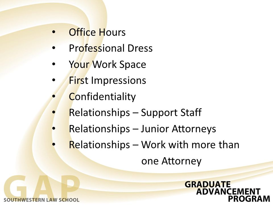 Office Hours Professional Dress. Your Work Space. First Impressions. Confidentiality. Relationships – Support Staff.