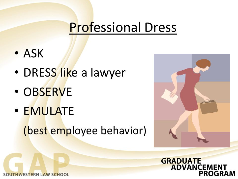 Professional Dress ASK DRESS like a lawyer OBSERVE EMULATE