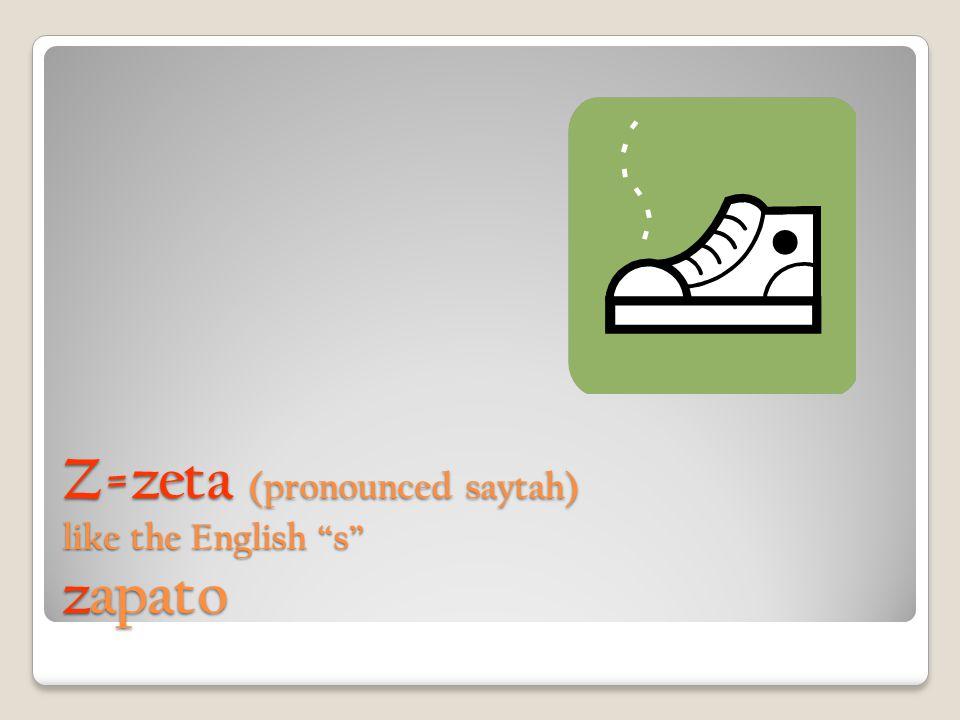 Z=zeta (pronounced saytah) like the English s zapato