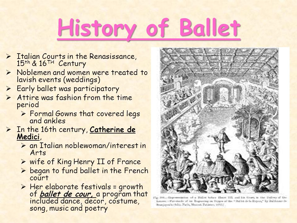 History of Ballet Italian Courts in the Renasissance, 15th & 16TH Century. Noblemen and women were treated to lavish events (weddings)