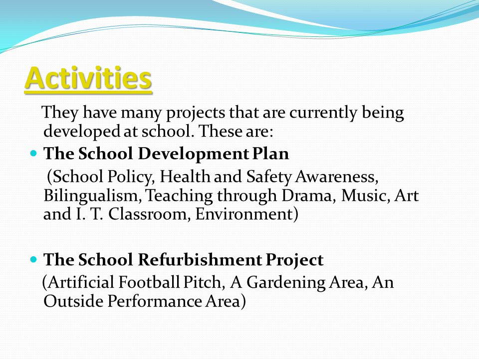 Activities They have many projects that are currently being developed at school. These are: The School Development Plan.
