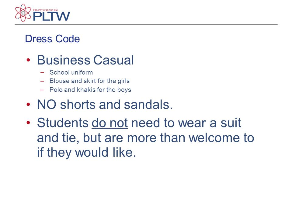 Business Casual NO shorts and sandals.