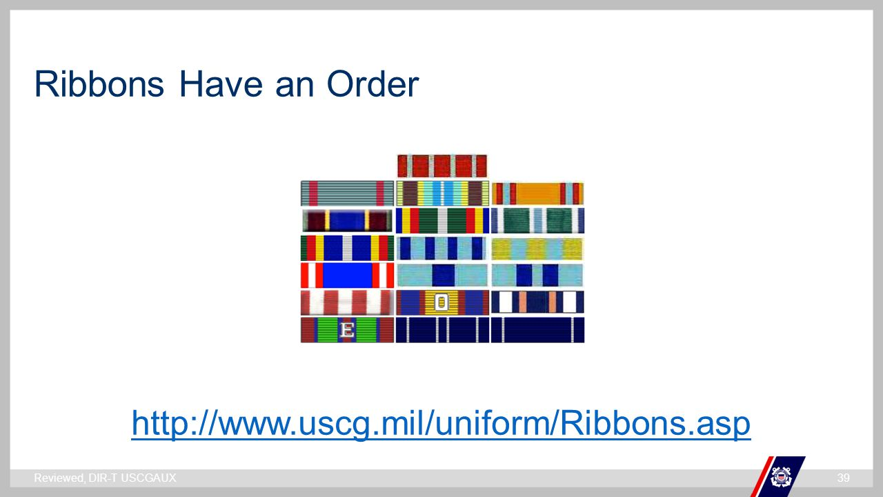 Ribbons Have an Order http://www.uscg.mil/uniform/Ribbons.asp