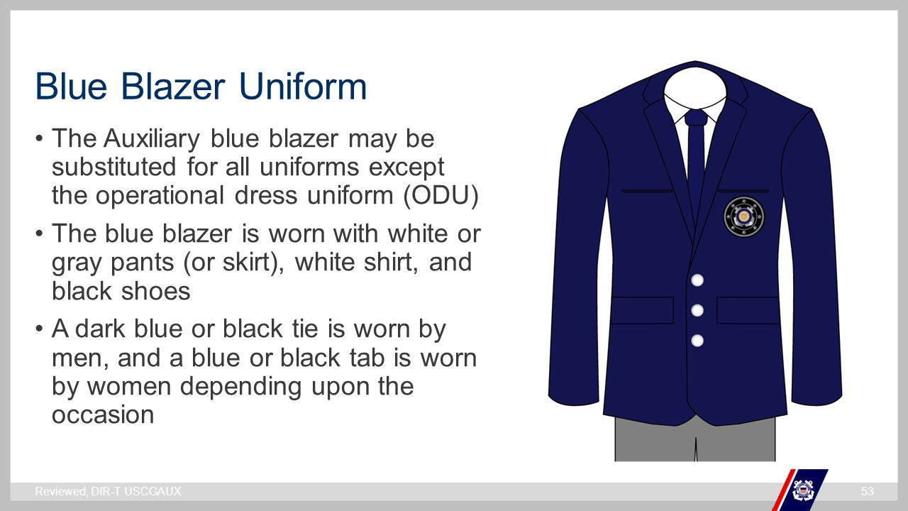 Blue Blazer Uniform The Auxiliary blue blazer may be substituted for all uniforms except the operational dress uniform (ODU)