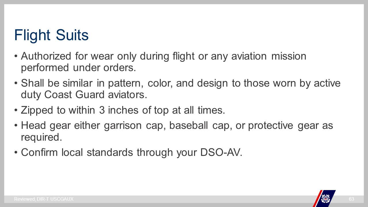 Flight Suits Authorized for wear only during flight or any aviation mission performed under orders.